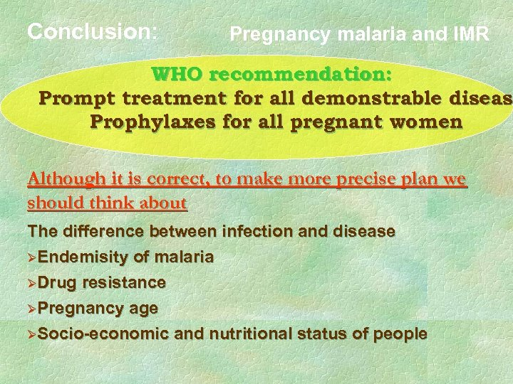 Conclusion: Pregnancy malaria and IMR WHO recommendation: Prompt treatment for all demonstrable diseas Prophylaxes