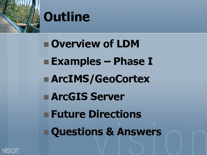 Outline n Overview of LDM n Examples – Phase I n Arc. IMS/Geo. Cortex