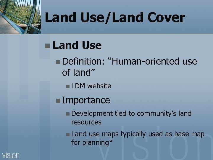 "Land Use/Land Cover n Land Use n Definition: of land"" n LDM ""Human-oriented use"