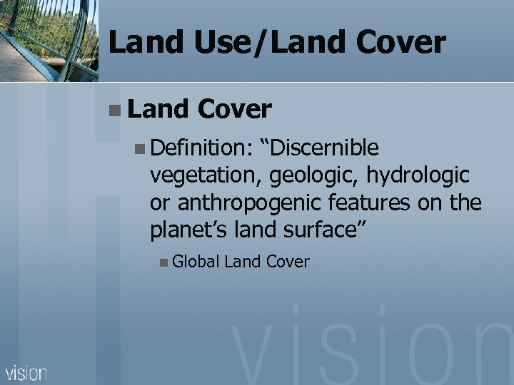 "Land Use/Land Cover n Definition: ""Discernible vegetation, geologic, hydrologic or anthropogenic features on the"