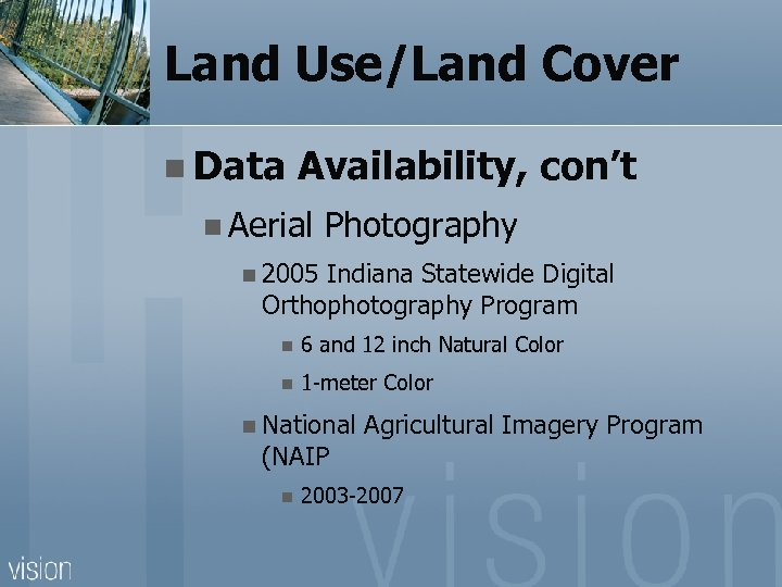 Land Use/Land Cover n Data Availability, con't n Aerial Photography n 2005 Indiana Statewide