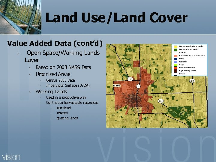 Land Use/Land Cover Value Added Data (cont'd) • Open Space/Working Lands Layer • •