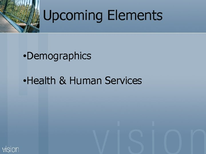 Upcoming Elements • Demographics • Health & Human Services