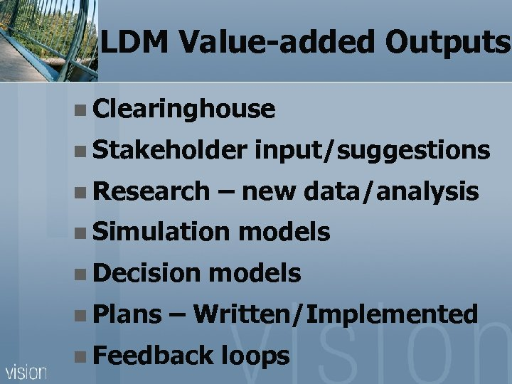 LDM Value-added Outputs n Clearinghouse n Stakeholder n Research – new data/analysis n Simulation
