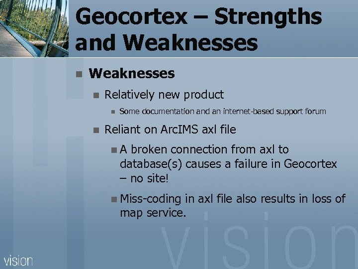 Geocortex – Strengths and Weaknesses n Relatively new product n n Some documentation and