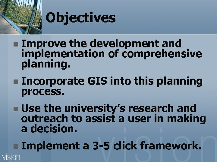Objectives n Improve the development and implementation of comprehensive planning. n Incorporate process. GIS