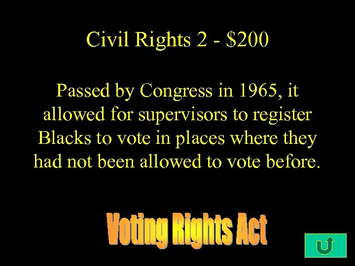 Civil Rights 2 - $200 Passed by Congress in 1965, it allowed for supervisors