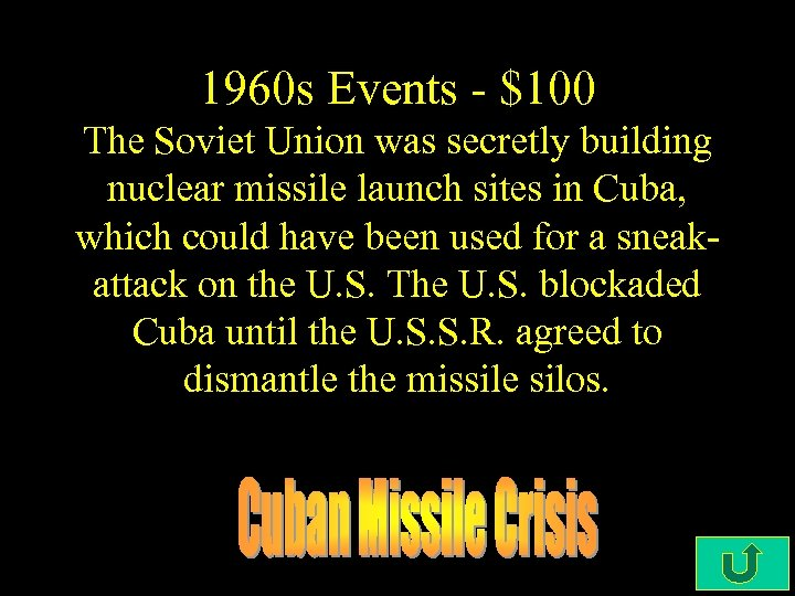 1960 s Events - $100 The Soviet Union was secretly building nuclear missile launch