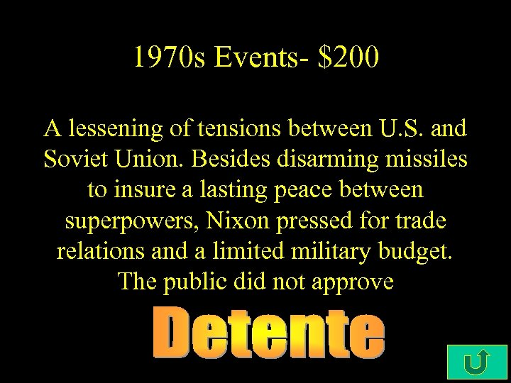 1970 s Events- $200 A lessening of tensions between U. S. and Soviet Union.