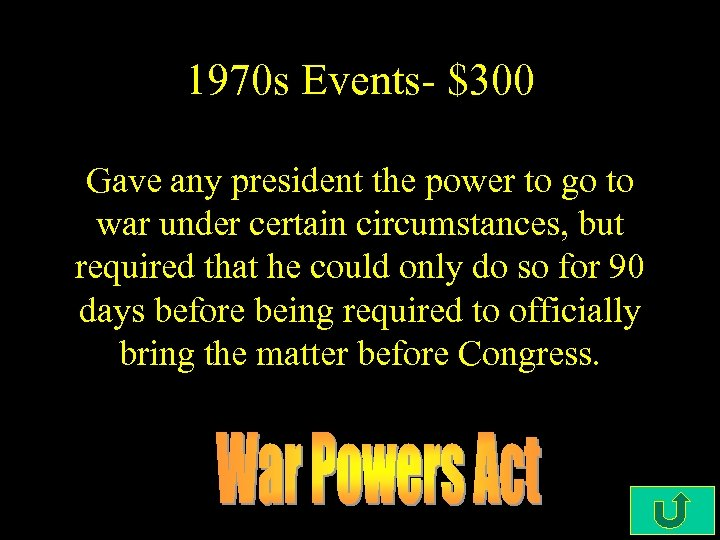 1970 s Events- $300 Gave any president the power to go to war under