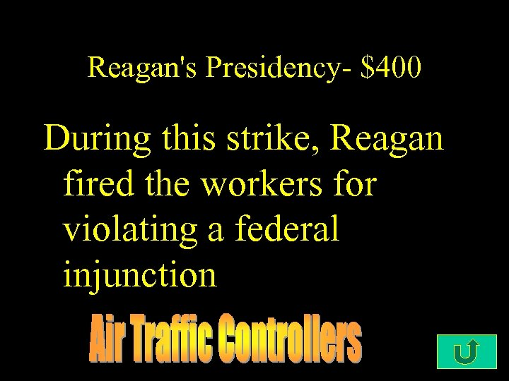 Reagan's Presidency- $400 During this strike, Reagan fired the workers for violating a federal