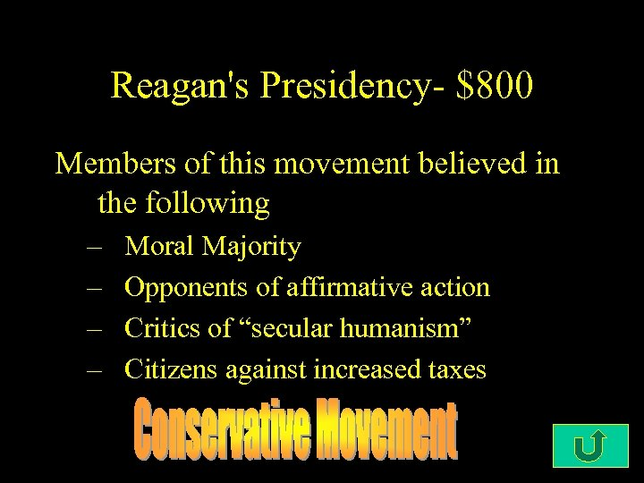Reagan's Presidency- $800 Members of this movement believed in the following – – Moral