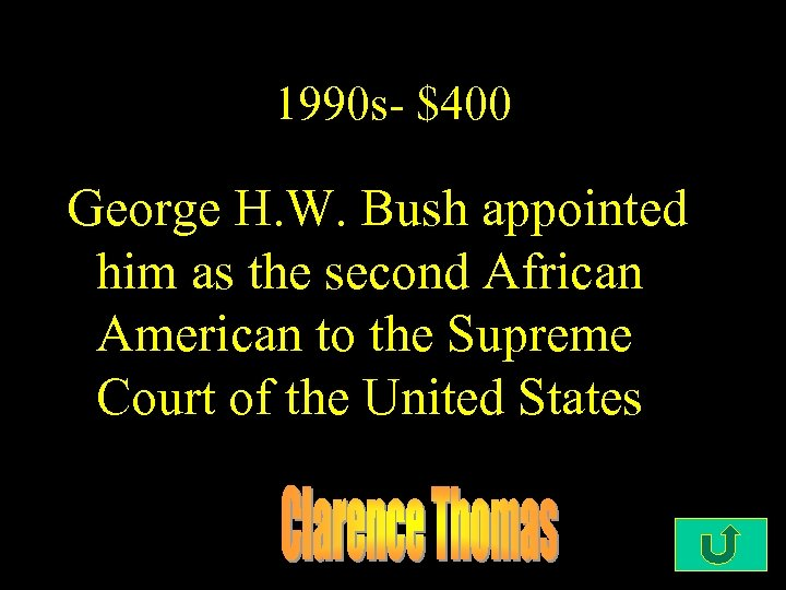 1990 s- $400 George H. W. Bush appointed him as the second African American