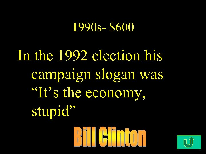 "1990 s- $600 In the 1992 election his campaign slogan was ""It's the economy,"