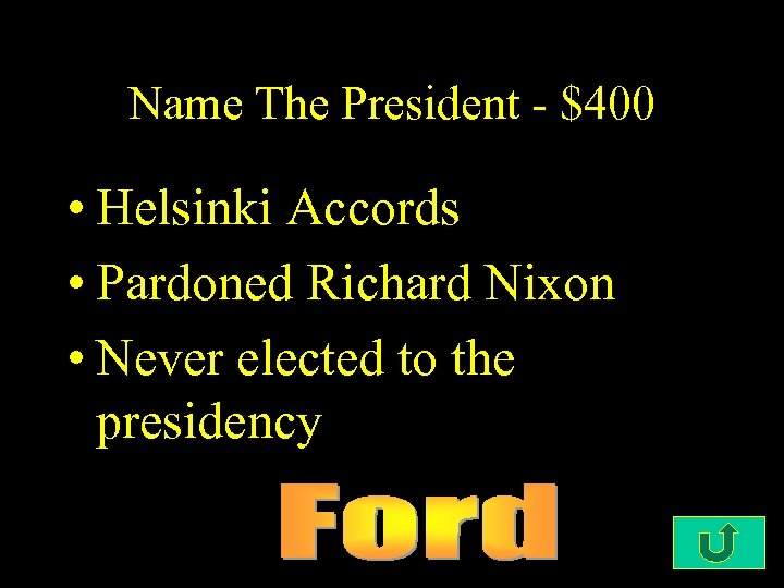 Name The President - $400 • Helsinki Accords • Pardoned Richard Nixon • Never