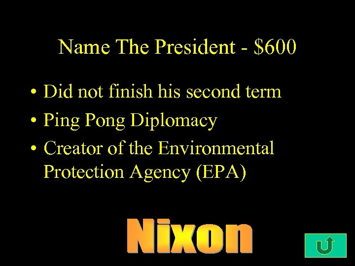 Name The President - $600 • Did not finish his second term • Ping