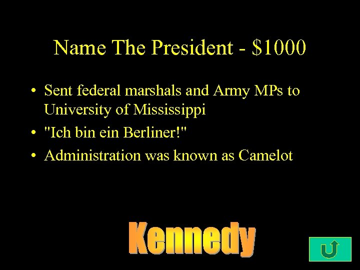 Name The President - $1000 • Sent federal marshals and Army MPs to University