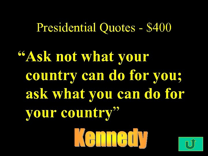 "Presidential Quotes - $400 ""Ask not what your country can do for you; ask"