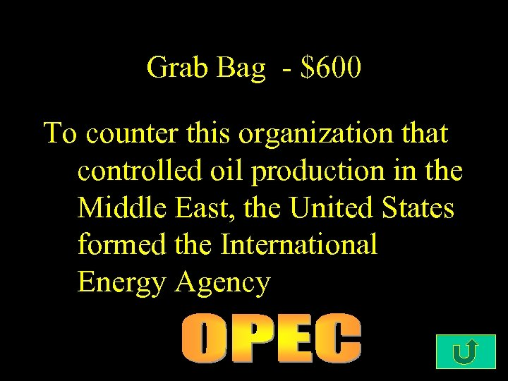 Grab Bag - $600 To counter this organization that controlled oil production in the