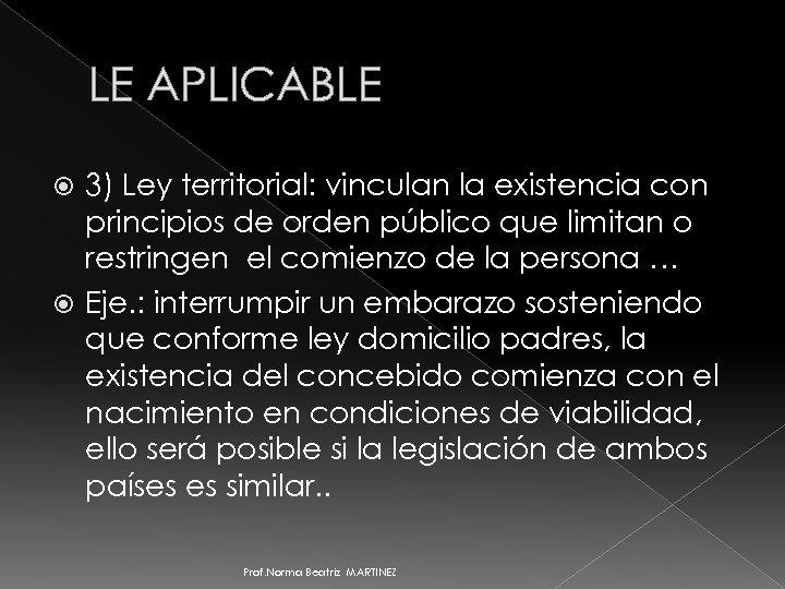 LE APLICABLE 3) Ley territorial: vinculan la existencia con principios de orden público que