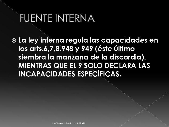 FUENTE INTERNA La ley interna regula las capacidades en los arts. 6, 7, 8,