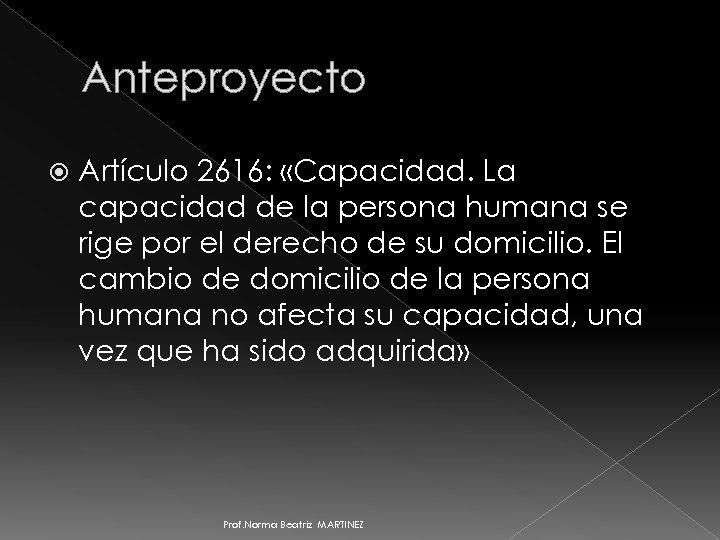 Anteproyecto Artículo 2616: «Capacidad. La capacidad de la persona humana se rige por el