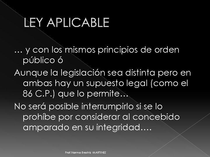 LEY APLICABLE … y con los mismos principios de orden público ó Aunque la