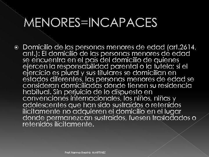 MENORES=INCAPACES Domicilio de las personas menores de edad (art. 2614, ant. ): El domicilio