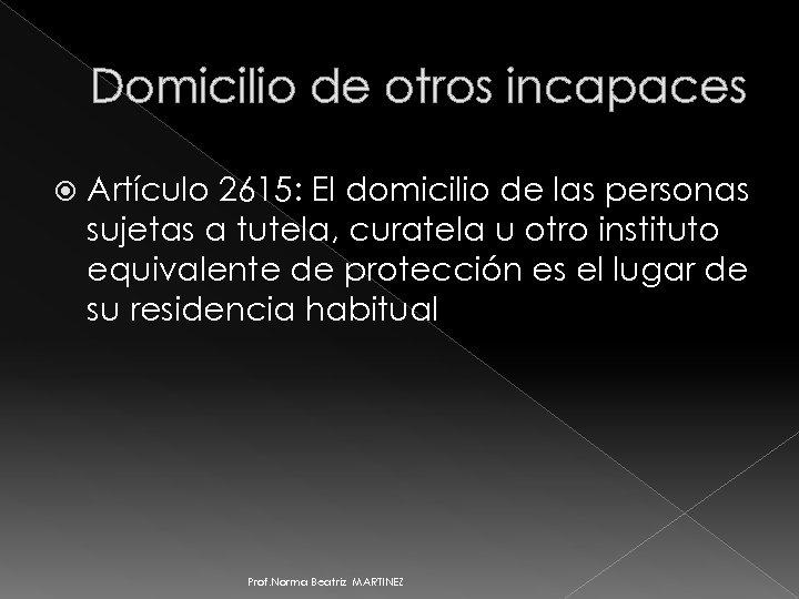 Domicilio de otros incapaces Artículo 2615: El domicilio de las personas sujetas a tutela,