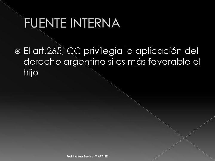 FUENTE INTERNA El art. 265, CC privilegia la aplicación del derecho argentino si es