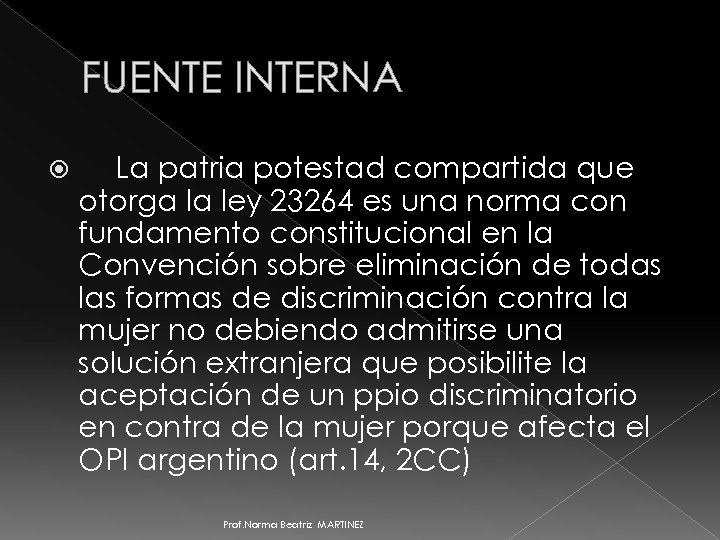 FUENTE INTERNA La patria potestad compartida que otorga la ley 23264 es una norma