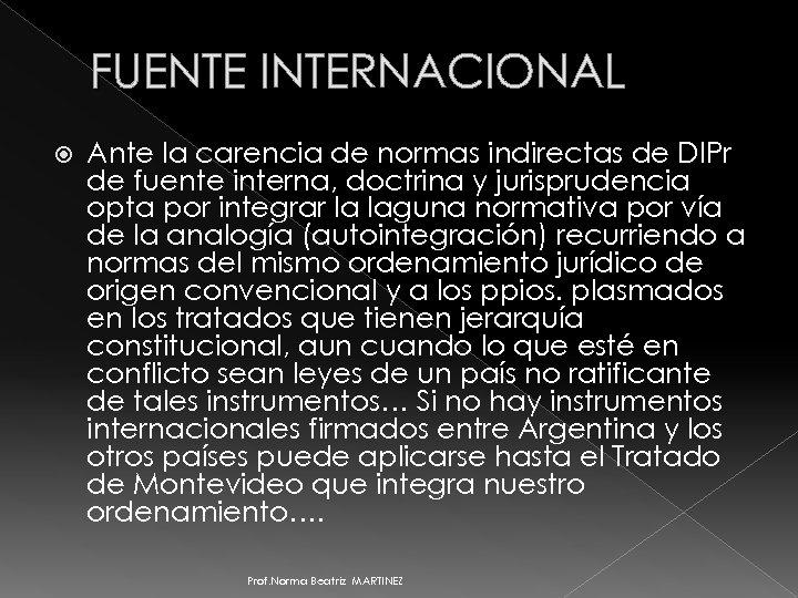 FUENTE INTERNACIONAL Ante la carencia de normas indirectas de DIPr de fuente interna, doctrina