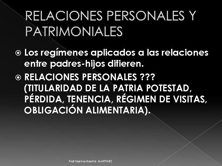 RELACIONES PERSONALES Y PATRIMONIALES Los regímenes aplicados a las relaciones entre padres-hijos difieren. RELACIONES
