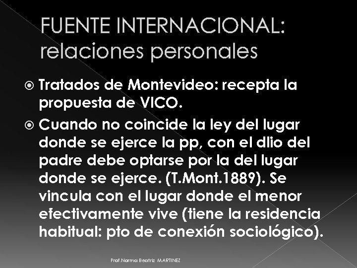 FUENTE INTERNACIONAL: relaciones personales Tratados de Montevideo: recepta la propuesta de VICO. Cuando no