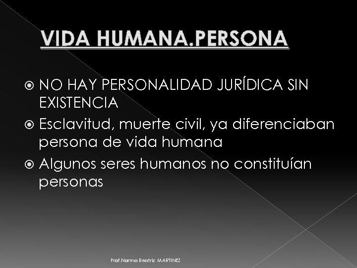 VIDA HUMANA. PERSONA NO HAY PERSONALIDAD JURÍDICA SIN EXISTENCIA Esclavitud, muerte civil, ya diferenciaban