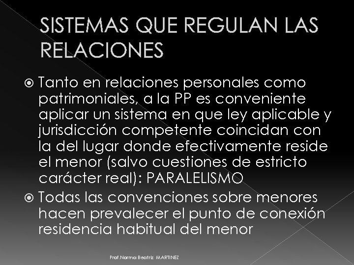 SISTEMAS QUE REGULAN LAS RELACIONES Tanto en relaciones personales como patrimoniales, a la PP
