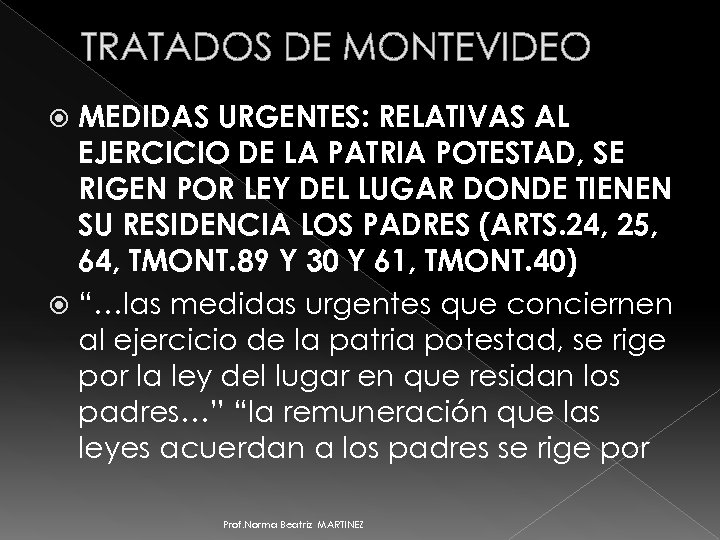 TRATADOS DE MONTEVIDEO MEDIDAS URGENTES: RELATIVAS AL EJERCICIO DE LA PATRIA POTESTAD, SE RIGEN