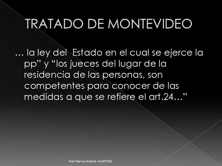 TRATADO DE MONTEVIDEO … la ley del Estado en el cual se ejerce la