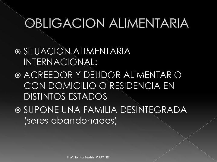 OBLIGACION ALIMENTARIA SITUACION ALIMENTARIA INTERNACIONAL: ACREEDOR Y DEUDOR ALIMENTARIO CON DOMICILIO O RESIDENCIA EN