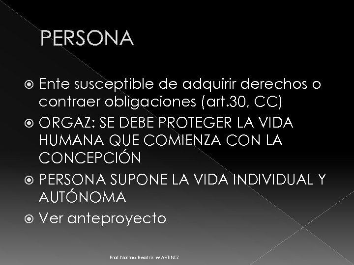 PERSONA Ente susceptible de adquirir derechos o contraer obligaciones (art. 30, CC) ORGAZ: SE