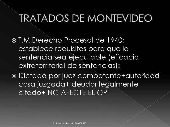 TRATADOS DE MONTEVIDEO T. M. Derecho Procesal de 1940: establece requisitos para que la