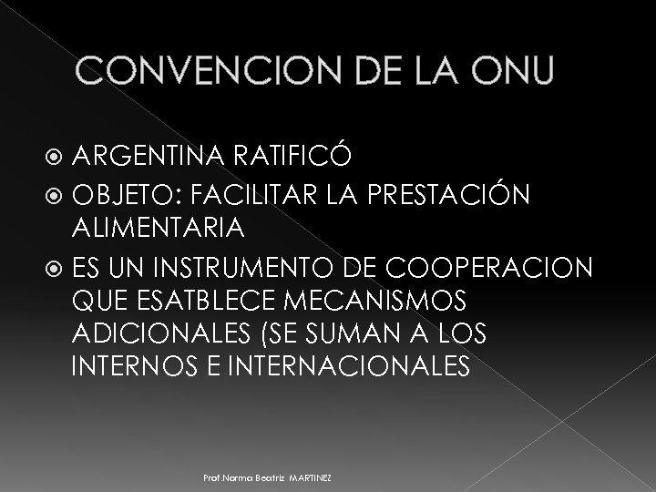 CONVENCION DE LA ONU ARGENTINA RATIFICÓ OBJETO: FACILITAR LA PRESTACIÓN ALIMENTARIA ES UN INSTRUMENTO