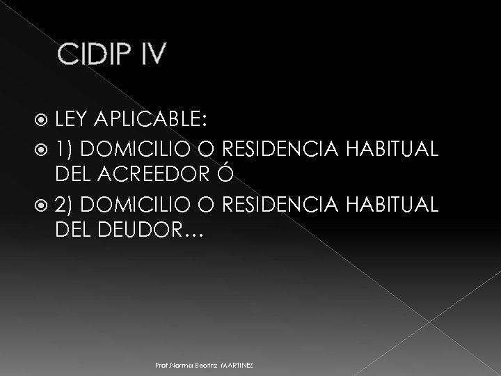 CIDIP IV LEY APLICABLE: 1) DOMICILIO O RESIDENCIA HABITUAL DEL ACREEDOR Ó 2) DOMICILIO