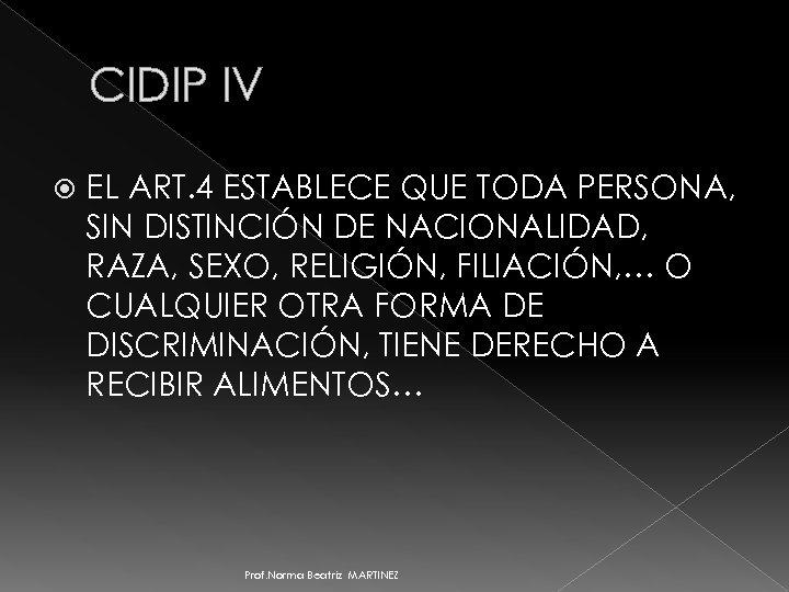 CIDIP IV EL ART. 4 ESTABLECE QUE TODA PERSONA, SIN DISTINCIÓN DE NACIONALIDAD, RAZA,