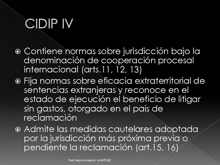 CIDIP IV Contiene normas sobre jurisdicción bajo la denominación de cooperación procesal internacional (arts.