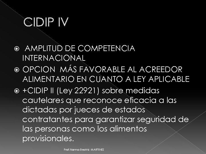 CIDIP IV AMPLITUD DE COMPETENCIA INTERNACIONAL OPCION MÁS FAVORABLE AL ACREEDOR ALIMENTARIO EN CUANTO