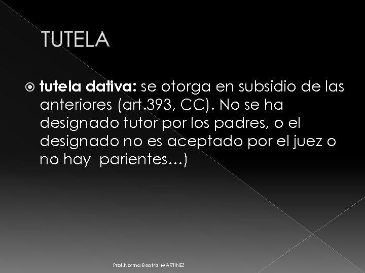 TUTELA tutela dativa: se otorga en subsidio de las anteriores (art. 393, CC). No