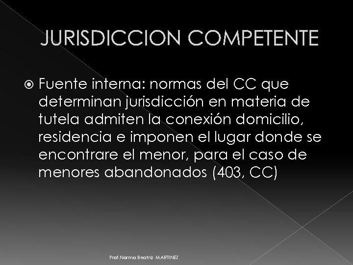 JURISDICCION COMPETENTE Fuente interna: normas del CC que determinan jurisdicción en materia de tutela