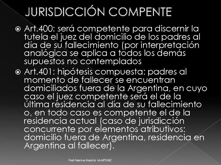 JURISDICCIÓN COMPENTE Art. 400: será competente para discernir la tutela el juez del domicilio