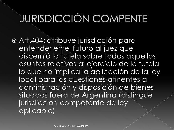 JURISDICCIÓN COMPENTE Art. 404: atribuye jurisdicción para entender en el futuro al juez que
